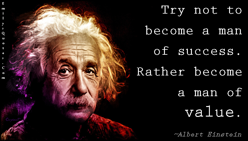 Albert Einstein Quotes Strive Not Success: How You Add Value To The World